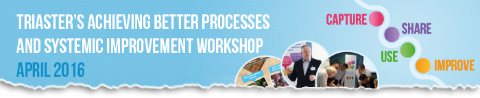 Triaster's Achieving Better Processes and Systemic Improvement workshop: April 2016